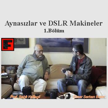 Prof. Sabit Kalfagil, SLR ve Aynasız Fotoğraf Makinelerini Anlatıyor – 1