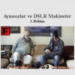 Prof. Sabit Kalfagil, SLR ve Aynasız Fotoğraf Makinelerini Anlatıyor – 2