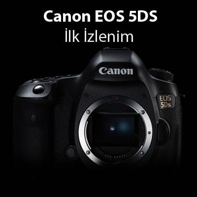 Canon EOS 5DS İlk İzlenim