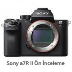 Sony a7R II Ön İnceleme