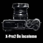 Fujifilm X-Pro2 Ön İnceleme