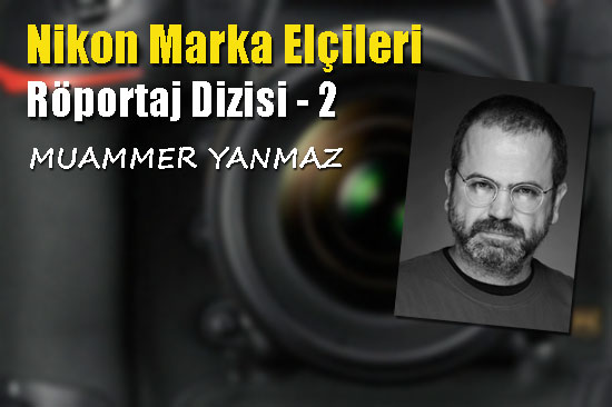 Proje fotoğrafçısı Muammer Yanmaz