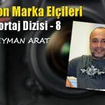 Hayallerini gerçeğe dönüştüren bir foto muhabir: Süleyman Arat