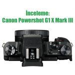 İnceleme: Canon Powershot G1 X Mark III