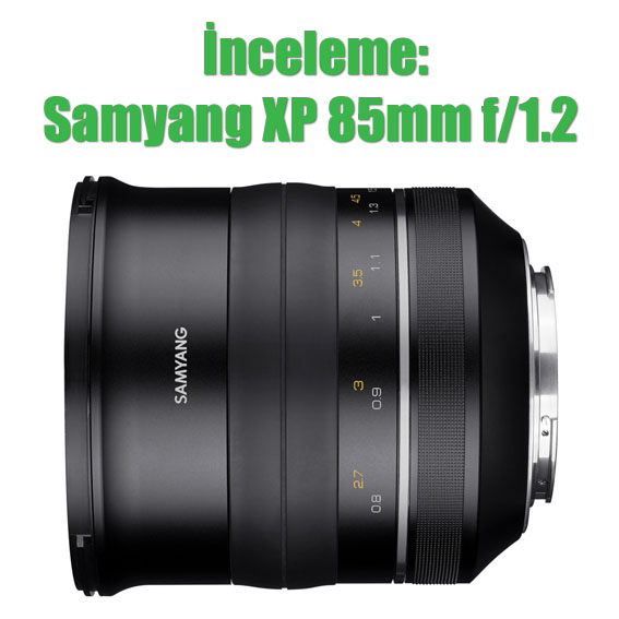 Samyang85mm - İnceleme: Samyang XP 85mm f/1.2