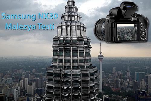 Samsung NX30'u Malezya'da Test Ettik