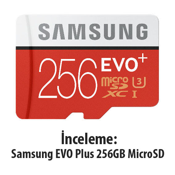 İnceleme: Samsung EVO Plus 256GB MicroSD