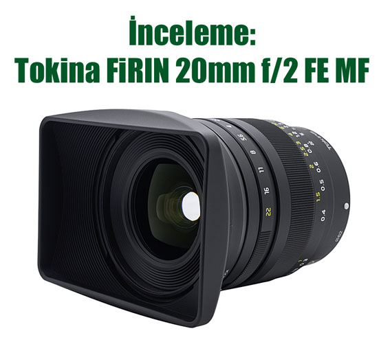 tokina20 1 - İnceleme: Tokina FiRIN 20mm f/2 FE MF