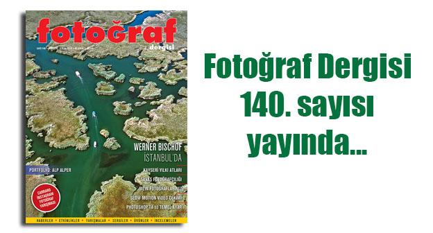 Fotoğraf Dergisi 140. sayısı yayında…
