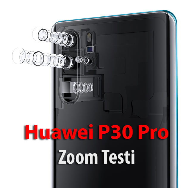 P30 Pro lens Exploded Views - Huawei P30 Pro Zoom Performansı