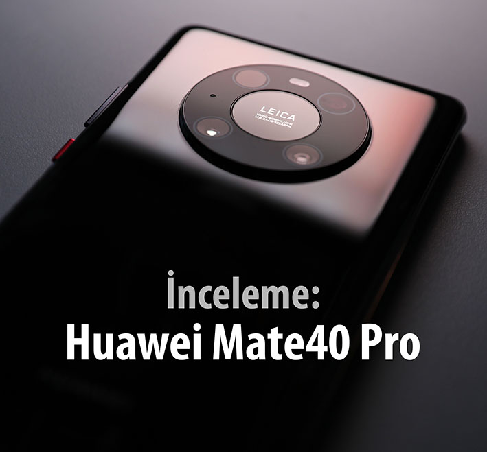 995A4799 k - İnceleme: Huawei Mate40 Pro
