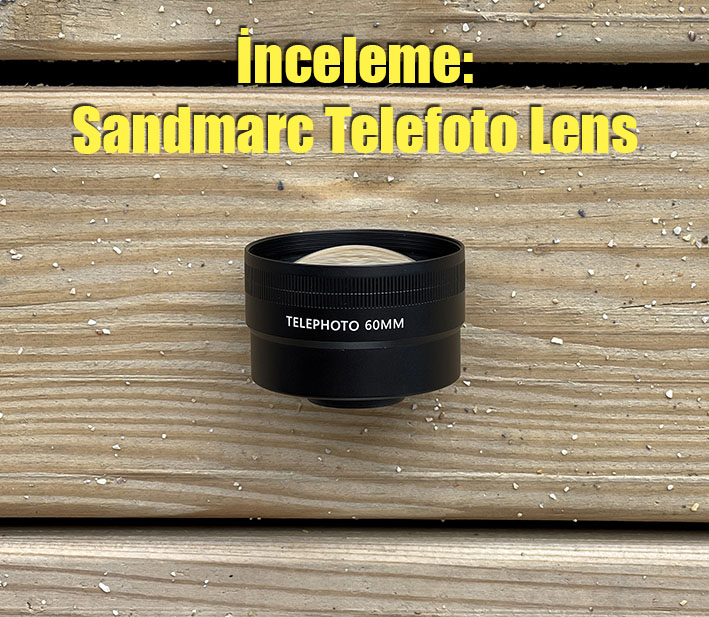 IMG 6875 - İnceleme: Sandmarc Telefoto Lens